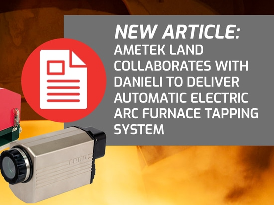 AMETEK Land Collaborates with Danieli To Deliver Automatic Electric Arc Furnace Tapping System