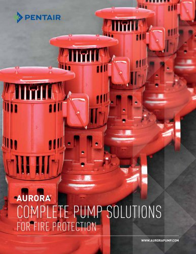 AURORA ® COMPLETE PUMP SOLUTIONS fOr firE PrOTECTION - Aurora Pump