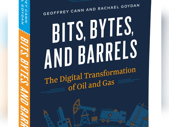 Geoffrey Cann, Bits, Bytes, and Barrels: The Digital Transformation of Oil and Gas