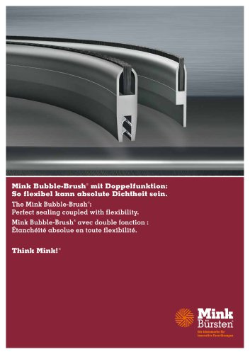 The Mink Bubble-Brush ® : Perfect sealing coupled with flexibility.