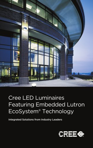 Cree LED Luminaires Featuring Embedded Lutron EcoSystem Technology Integrated Solutions from Industry Leaders