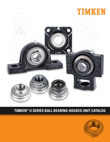 CYLINDRICAL ROLLER BEARING CATALOG TIMKEN® U SERIES BALL BEARING HOUSED UNIT CATALOG