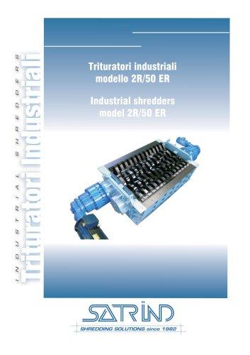 Industrial shredders model 2R/50 ER
