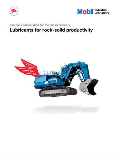 Solutions and services for the mining industry Lubricants for rock-solid productivity