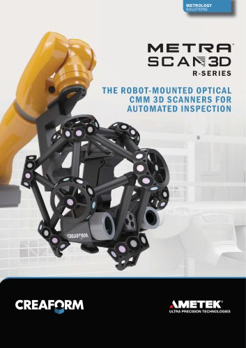 MetraSCAN-R: THE ROBOT-MOUNTED OPTICAL CMM 3D SCANNERS FOR AUTOMATED INSPECTION