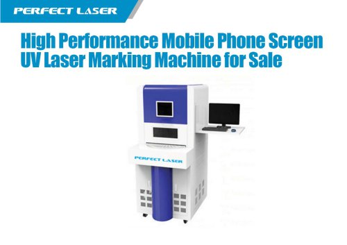 Perfect Laser - High Performance Mobile Phone Screen UV Laser Marking Machine for Sale